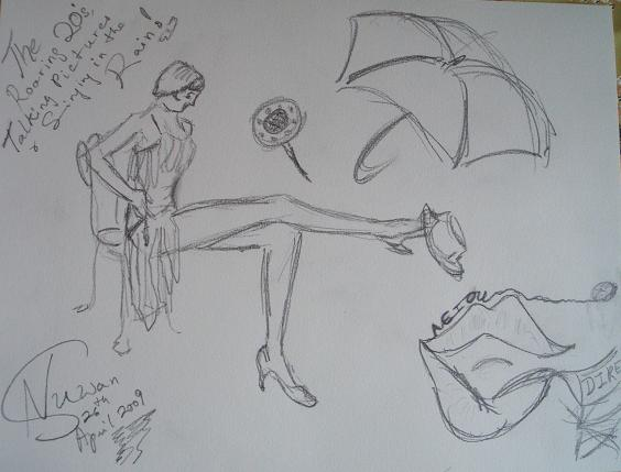 My Sketches -The Roaring 20's, Talking Pictures & Singin' in the Rain  (April 2009)